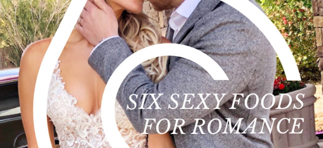 6 Sexy Foods for Romance